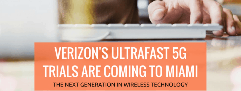 Verizon's brand new 5G network trials are arriving in Miami, FL. 5G is the latest development in wireless technology offering blazing fast speeds.