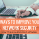 7 Ways to Improve your Network Security by iFeeltech IT Services Miami