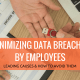 Minimizing Data Breaches by Employees